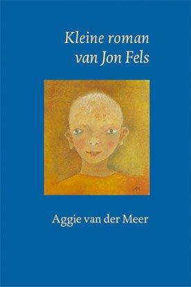 Lytse roman, fan Jon Fels, Aggie van der Meer