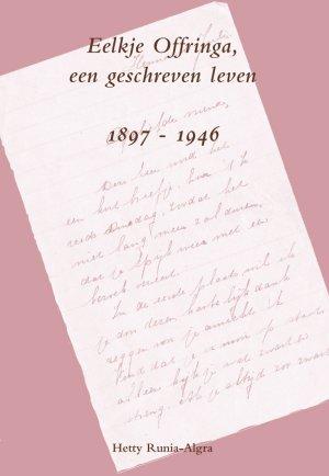 Eelkje Offringa, een geschreven leven, 1897-1946, Hetty Runia-Algra