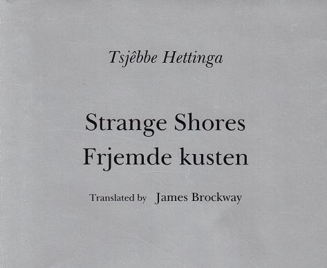 Tsjêbbe Hettinga, Strange Shores / Frjemde Kusten, translated by James Brockway